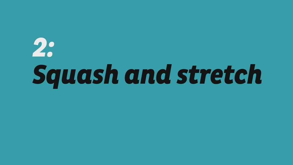 2:  Squash and stretch