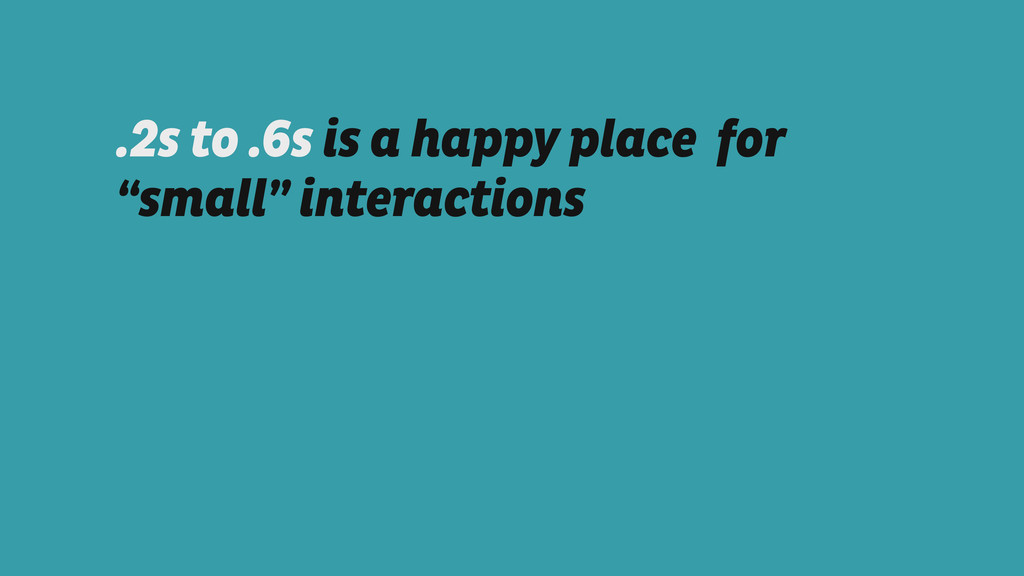 """.2s to .6s is a happy place for """"small"""" interac..."""
