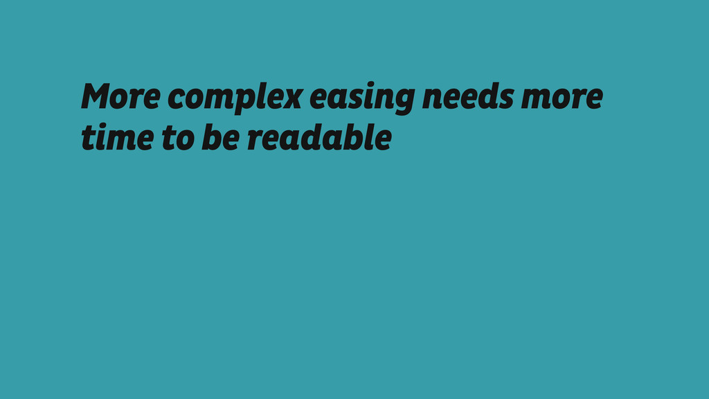 More complex easing needs more time to be reada...