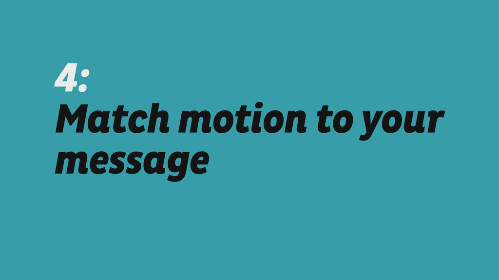 4:  Match motion to your message