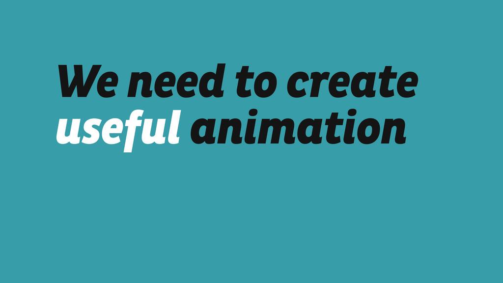 We need to create useful animation