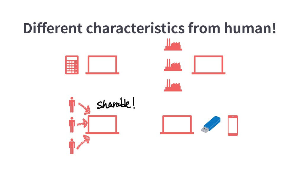 Different characteristics from human!