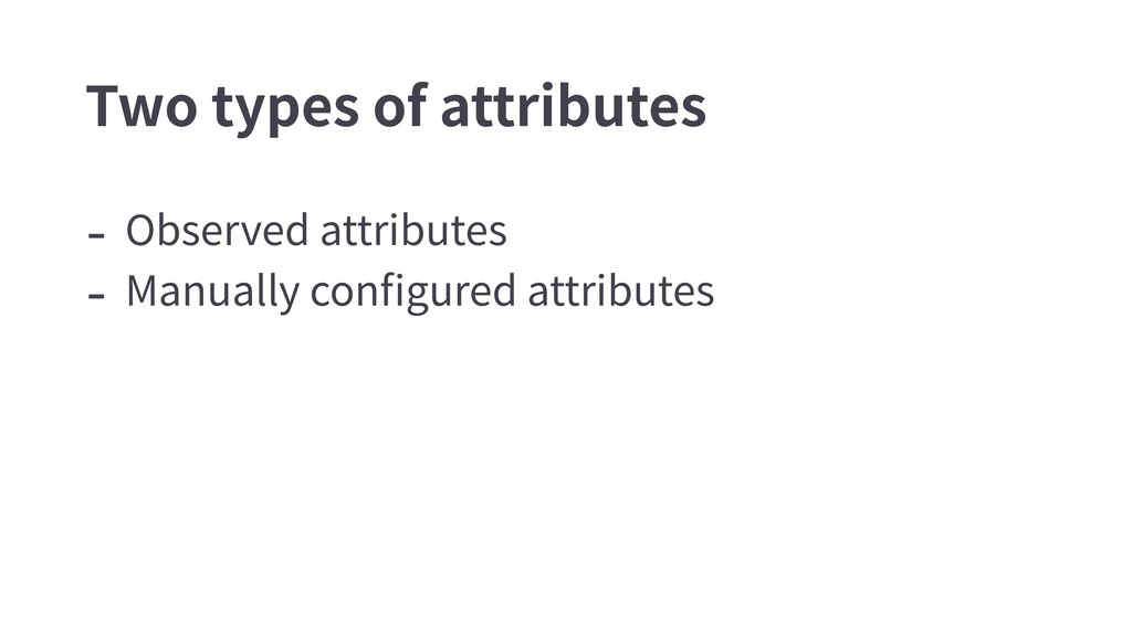 - Observed attributes - Manually configured attr...