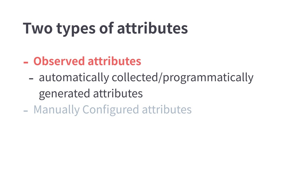 - Observed attributes - automatically collected...