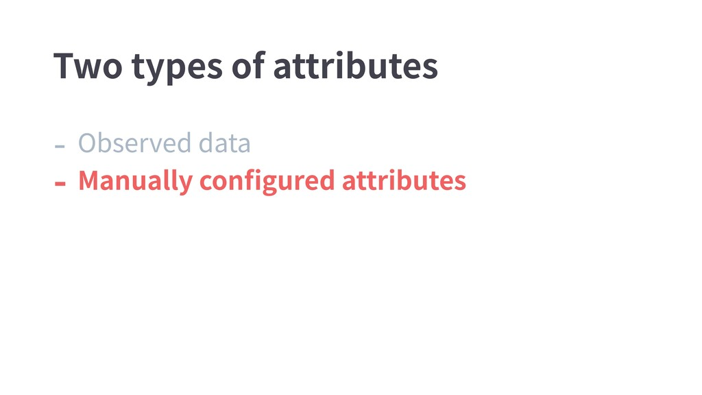 - Observed data - Manually configured attributes...
