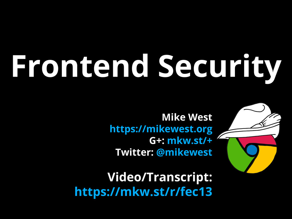 Frontend Security Mike West https://mikewest.or...