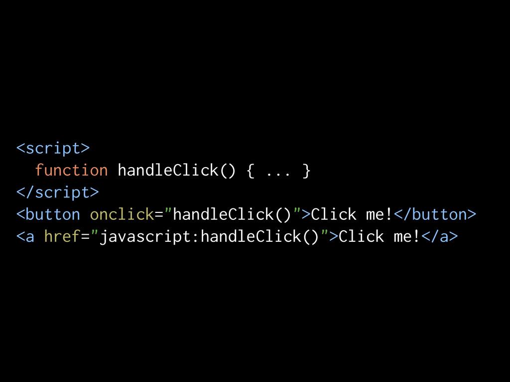 <script> function handleClick() { ... } </scrip...