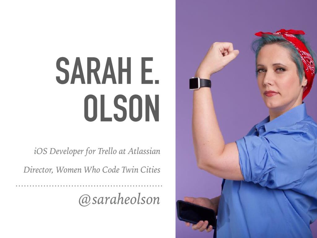 SARAH E. OLSON @saraheolson iOS Developer for T...