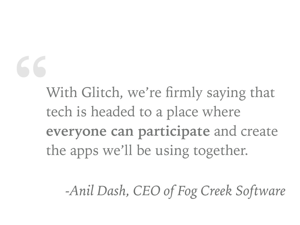 """""""With Glitch, we're firmly saying that tech is h..."""