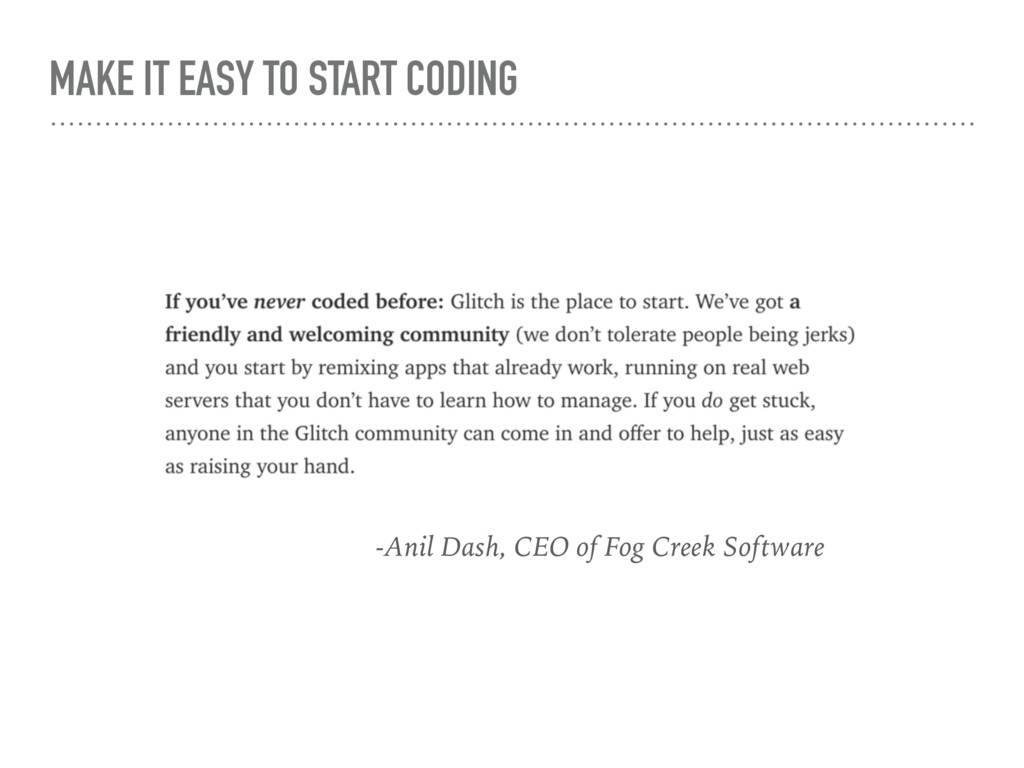 MAKE IT EASY TO START CODING -Anil Dash, CEO of...