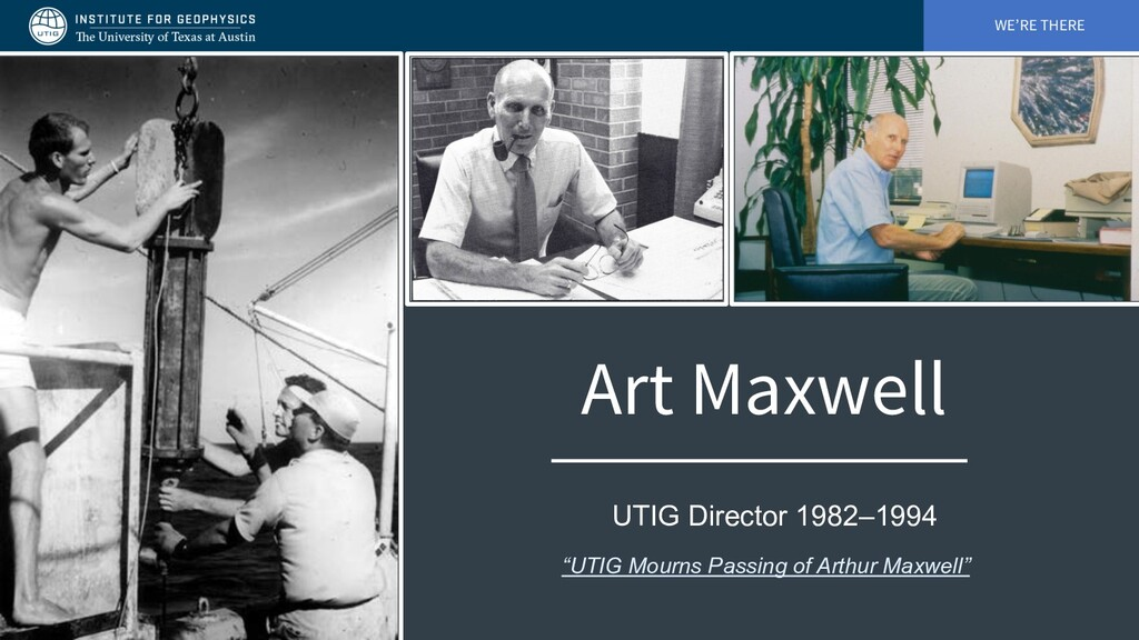 WE'RE THERE Art Maxwell UTIG Director 1982–1994...
