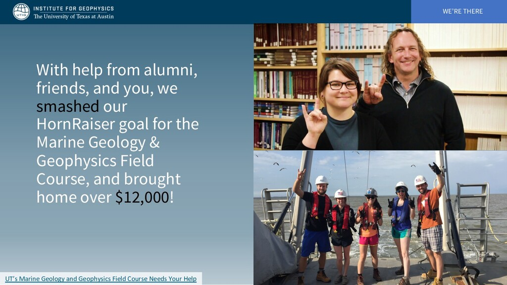 WE'RE THERE With help from alumni, friends, and...