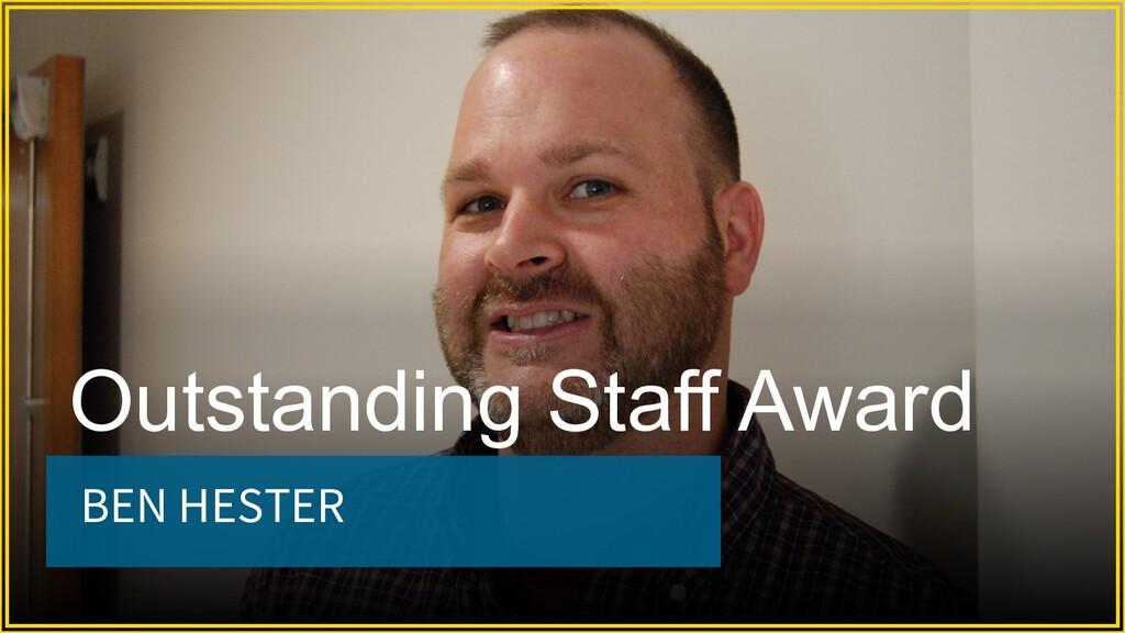 BEN HESTER Outstanding Staff Award