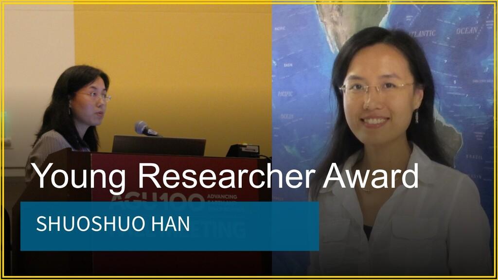SHUOSHUO HAN Young Researcher Award