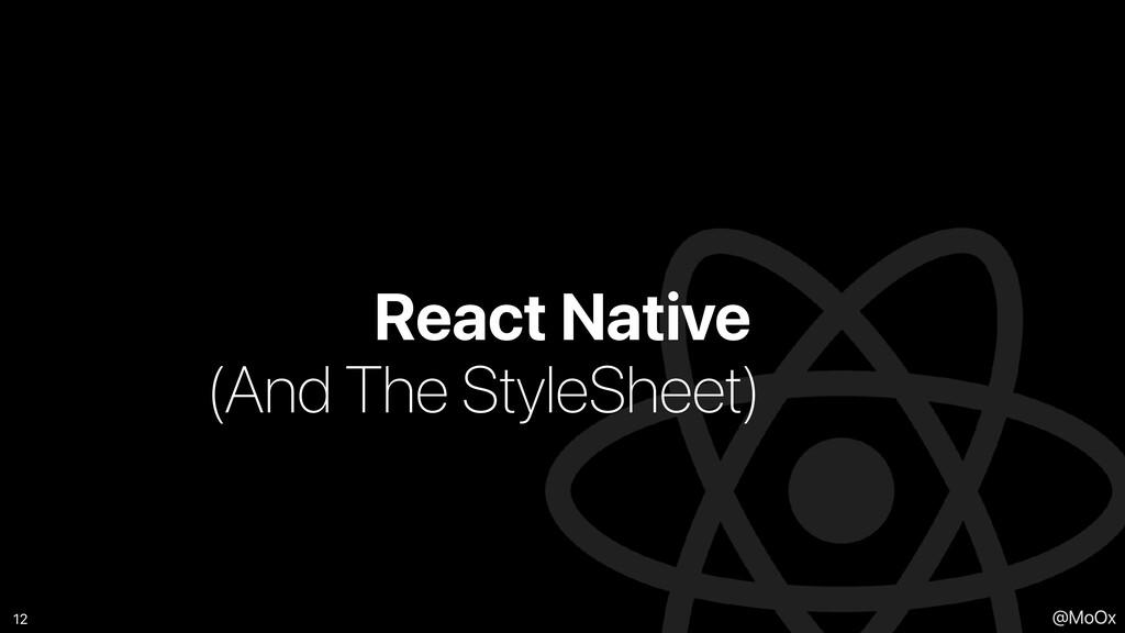 @MoOx React Native 12 (And The StyleSheet)