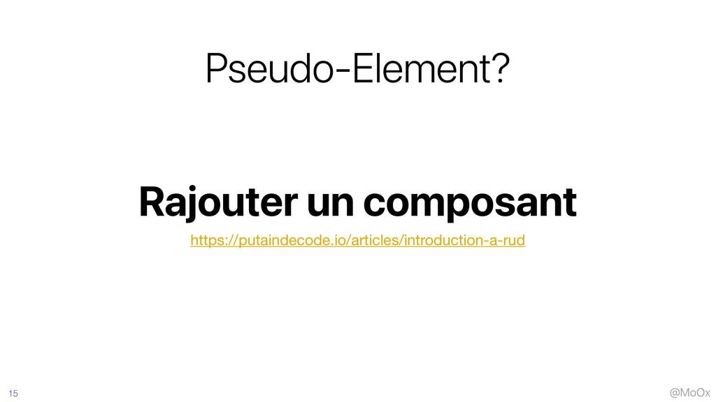 @MoOx Rajouter un composant Pseudo-Element? 15 ...