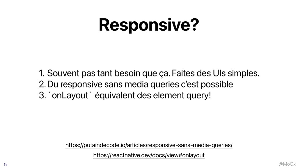 @MoOx Responsive? 18 1. Souvent pas tant besoin...