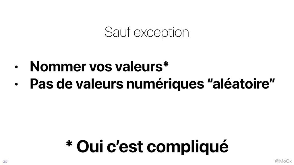 @MoOx Sauf exception   • Nommer vos valeurs*   ...