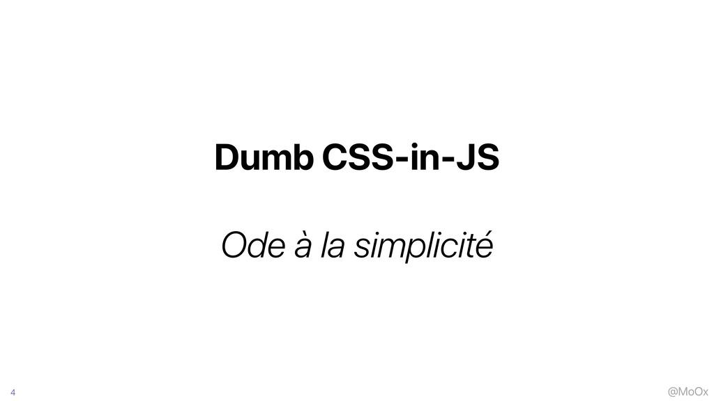 @MoOx Dumb CSS-in-JS   Ode à la simplicité 4