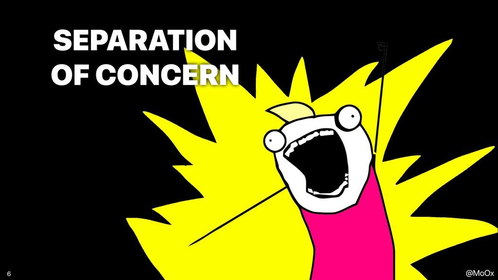 @MoOx SEPARATION   OF CONCERN 6