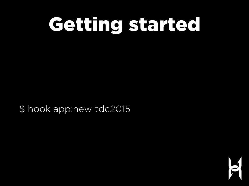 Getting started $ hook app:new tdc2015