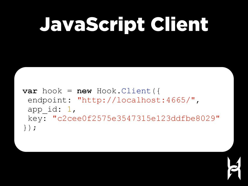 JavaScript Client var hook = new Hook.Client({ ...