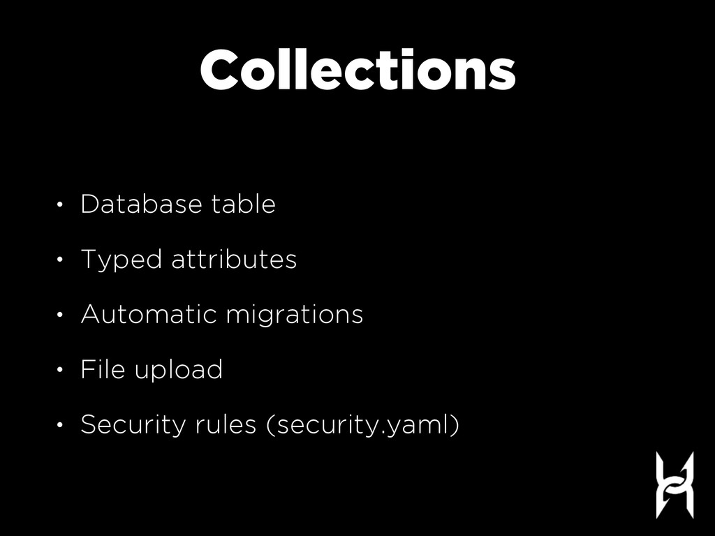Collections • Database table • Typed attributes...