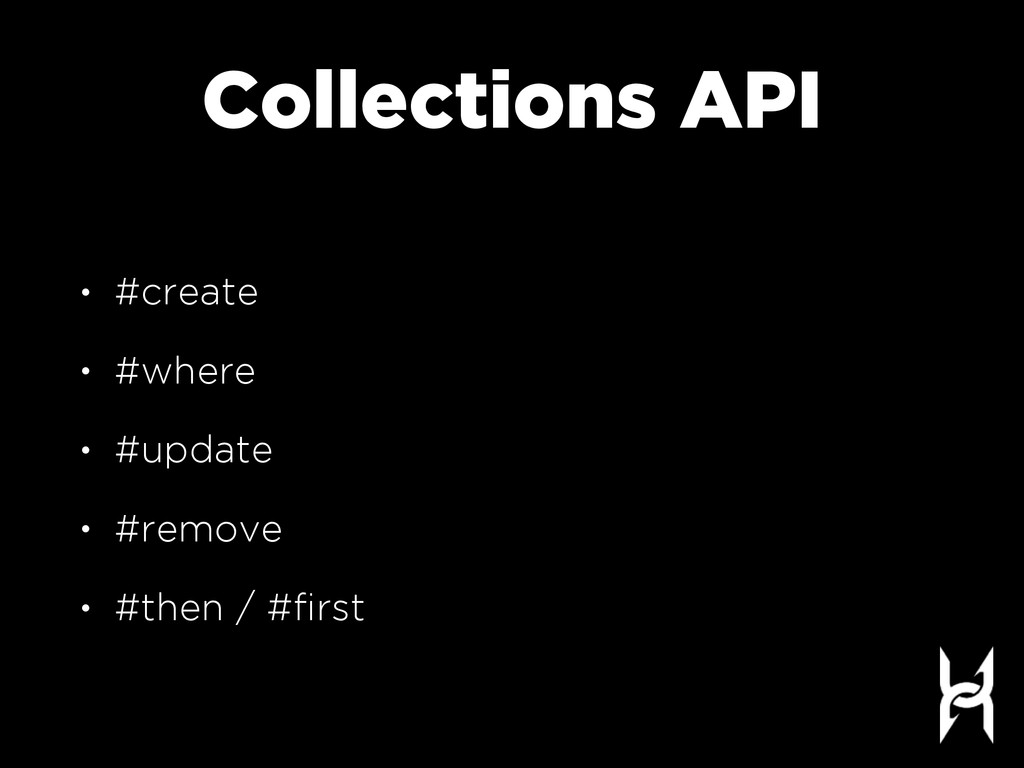 Collections API • #create • #where • #update • ...
