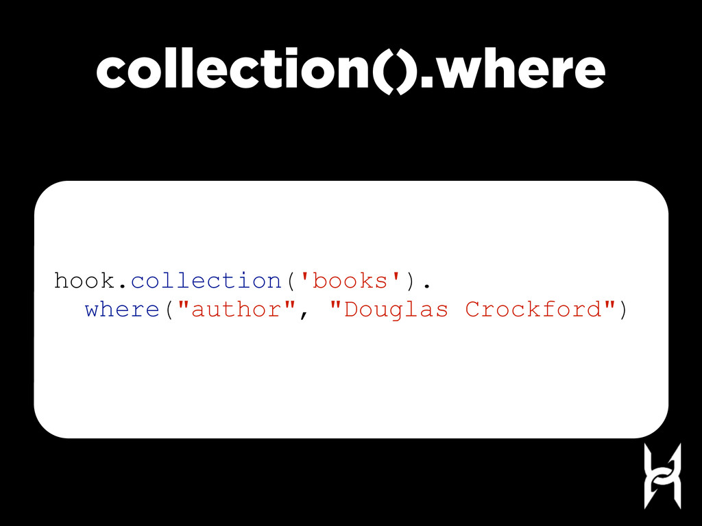 collection().where hook.collection('books'). wh...