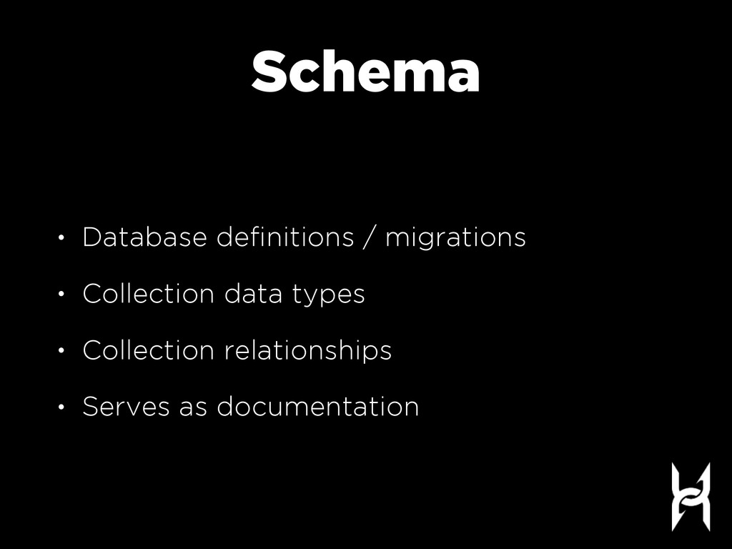 Schema • Database definitions / migrations • Col...