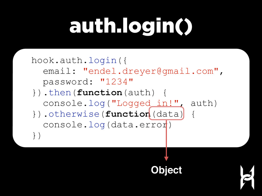 "auth.login() hook.auth.login({ email: ""endel.dr..."