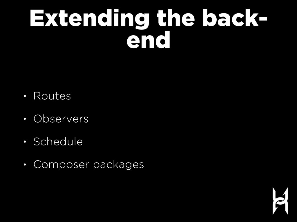 Extending the back- end • Routes • Observers • ...