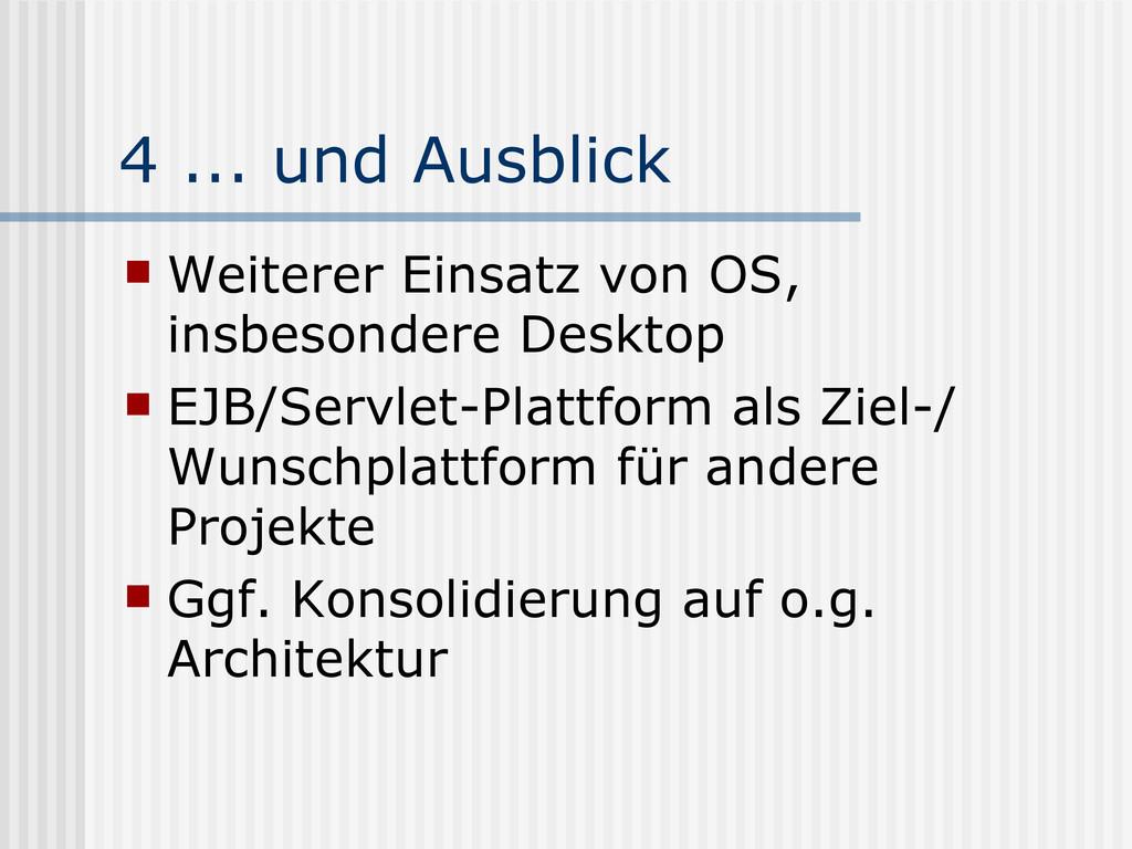 4 ... und Ausblick  Weiterer Einsatz von OS, i...