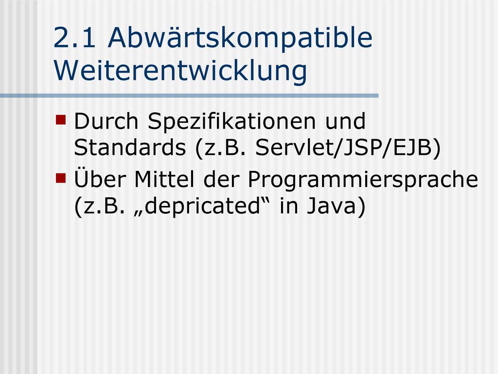 2.1 Abwärtskompatible Weiterentwicklung  Durch...