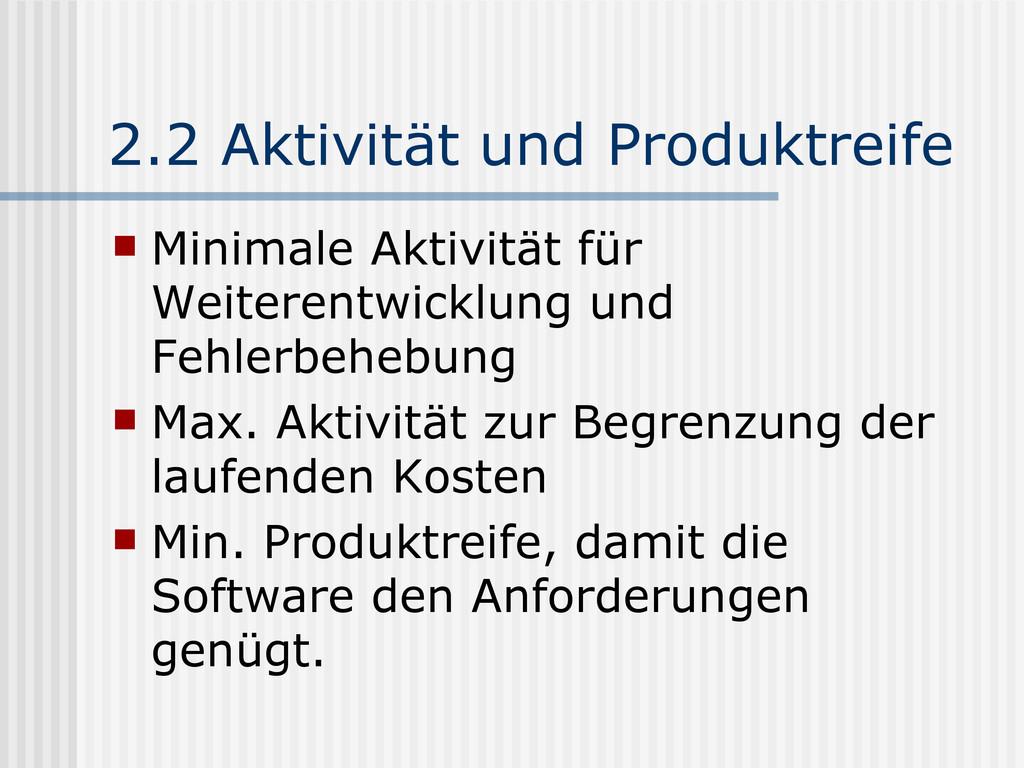 2.2 Aktivität und Produktreife  Minimale Aktiv...