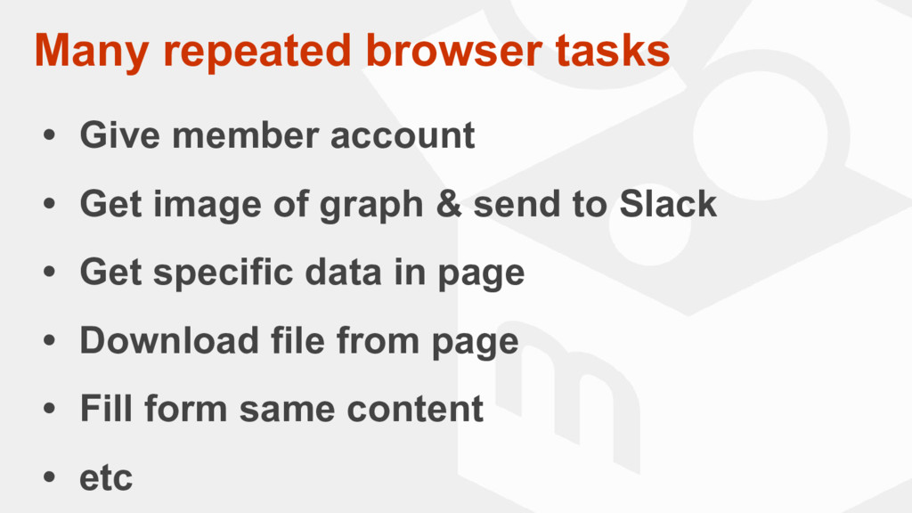 Many repeated browser tasks • Give member accou...
