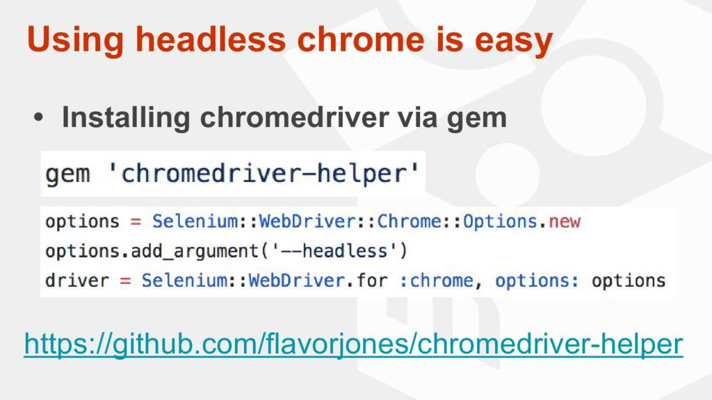 Using headless chrome is easy • Installing chro...