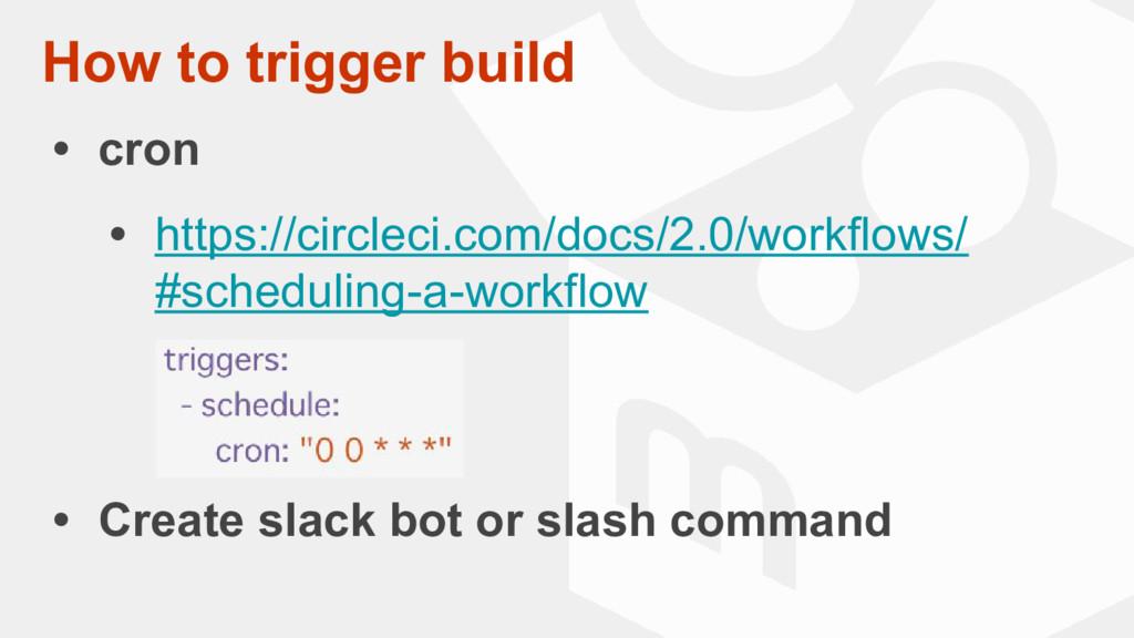 How to trigger build • cron • https://circleci....