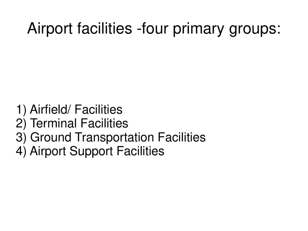 Airport facilities -four primary groups: 1) Air...