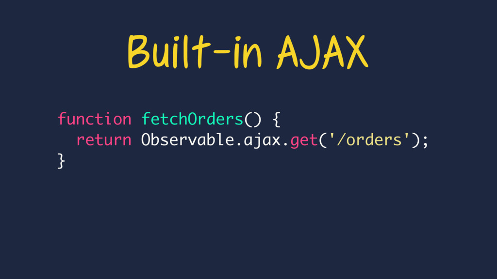 function fetchOrders() { return Observable.ajax...