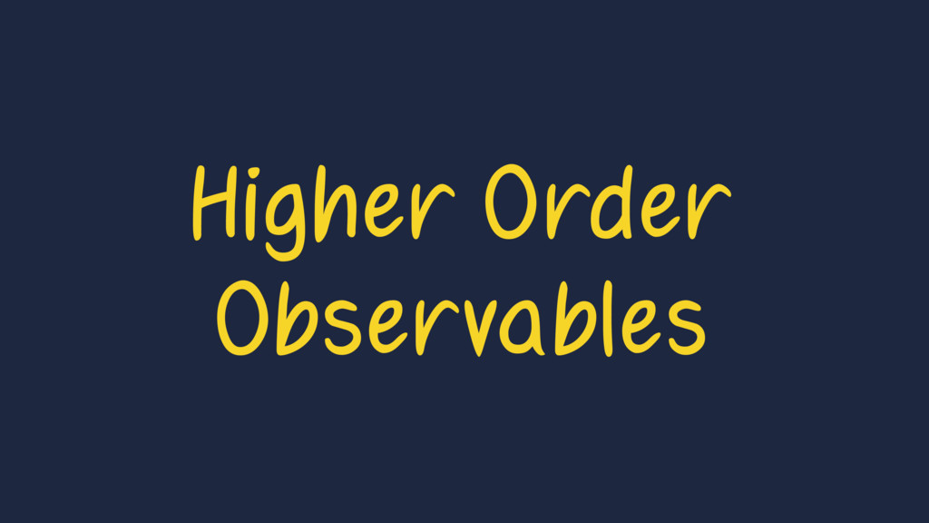Higher Order Observables