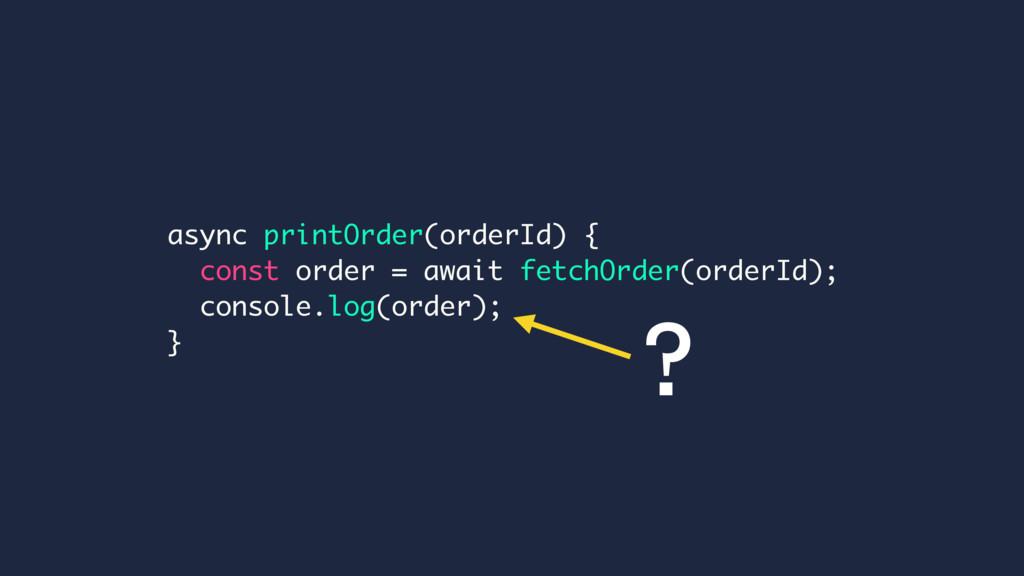 async printOrder(orderId) { const order = await...