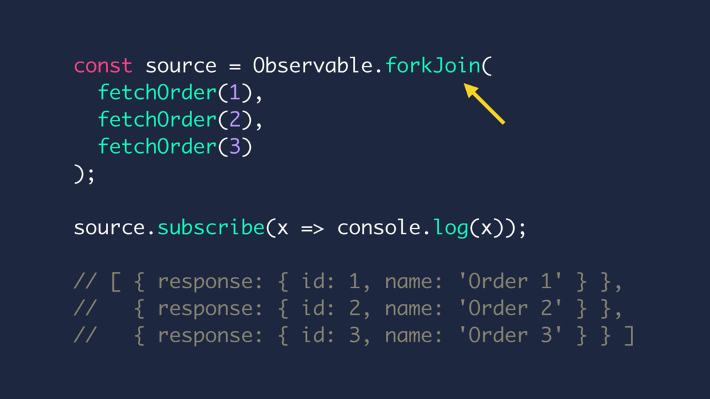 const source = Observable.forkJoin( fetchOrder(...