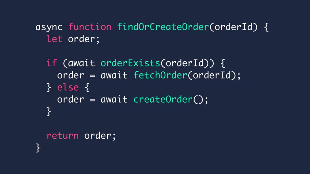 async function findOrCreateOrder(orderId) { let...