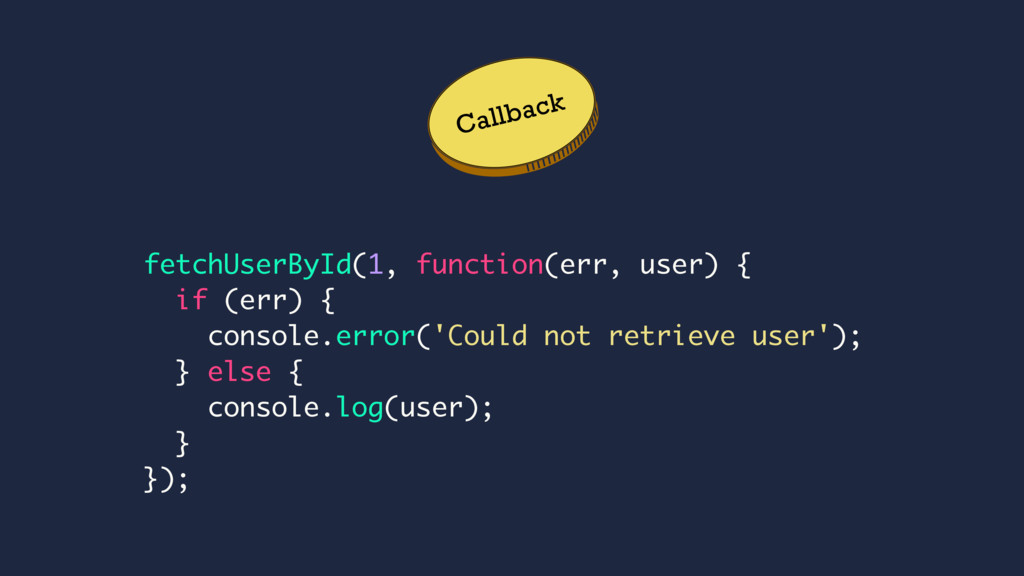Callback fetchUserById(1, function(err, user) {...