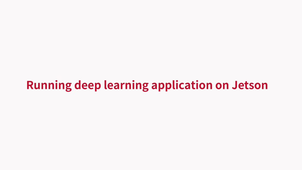 Running deep learning application on Jetson