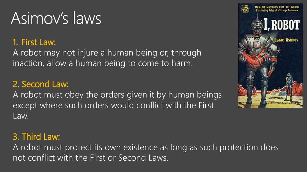 1. First Law: A robot may not injure a human be...