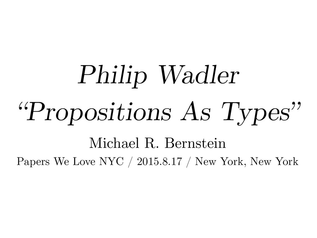 """Philip Wadler """"Propositions As Types"""" Michael R..."""