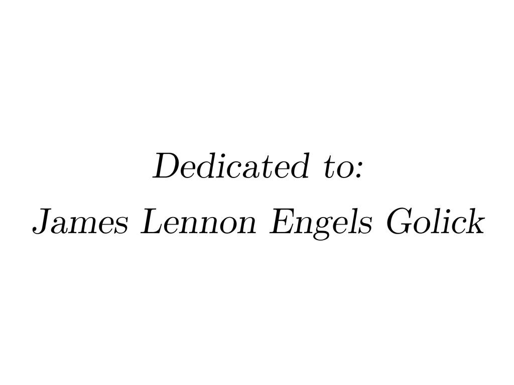 Dedicated to: James Lennon Engels Golick