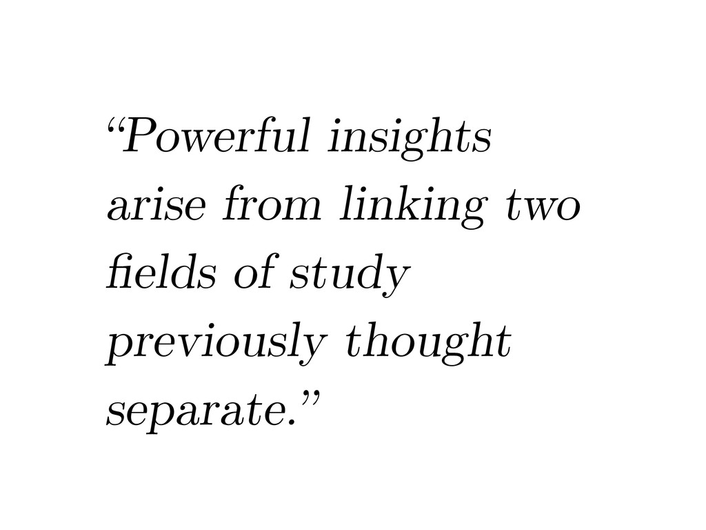 """""""Powerful insights arise from linking two fields..."""